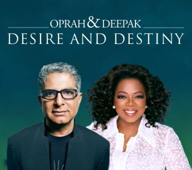 "Oprah & Deepak's ""Desire and Destiny"""