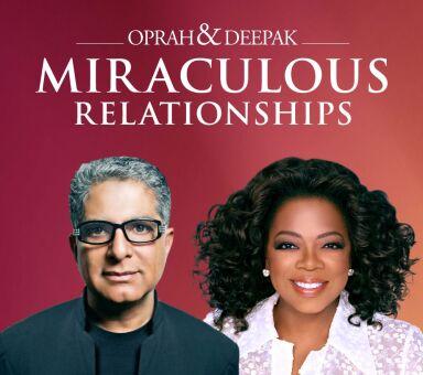 "Oprah & Deepak's ""Miraculous Relationships"""