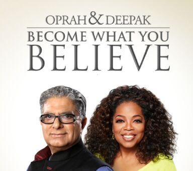 "Oprah & Deepak's ""Become What You Believe"""