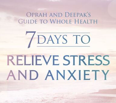 "Oprah & Deepak's ""7 Days to Relieve Stress and Anxiety"""