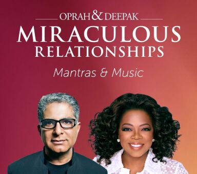 "Oprah & Deepak's ""Miraculous Relationships - Mantras and Music"""