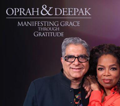 "Oprah & Deepak's ""Manifesting Grace through Gratitude"""